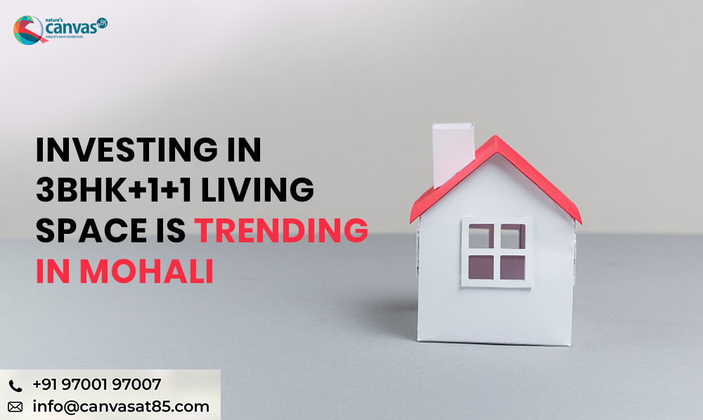 Investing in 3BHK+1+1 Living Space is Trending in Mohali