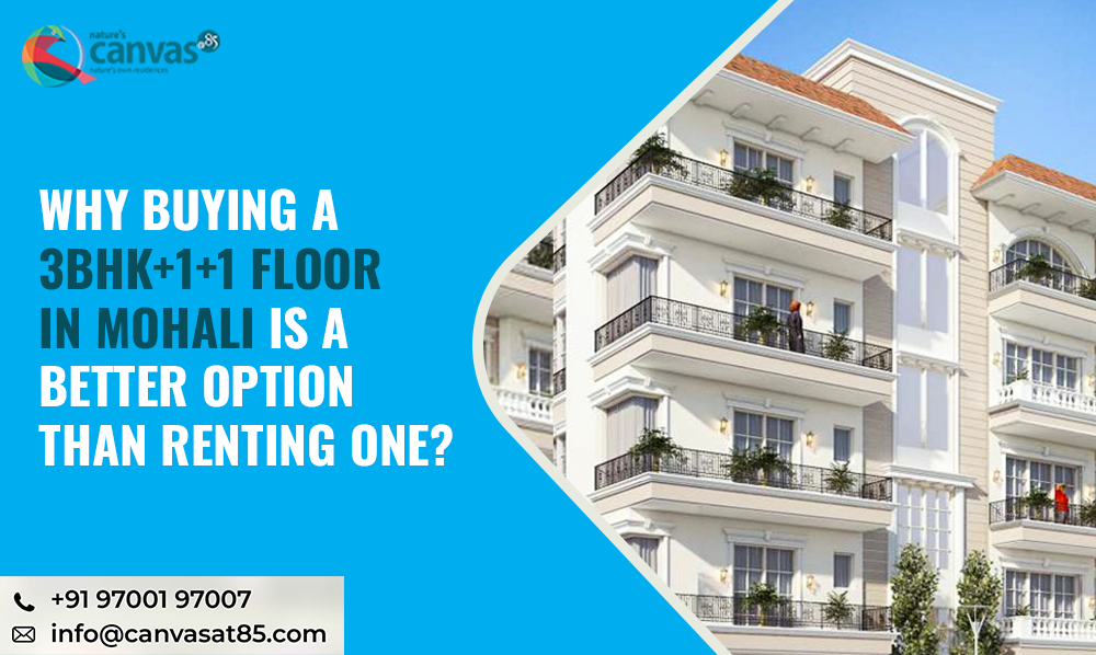 Why Buying a 3BHK+1+1 Floor in Mohali