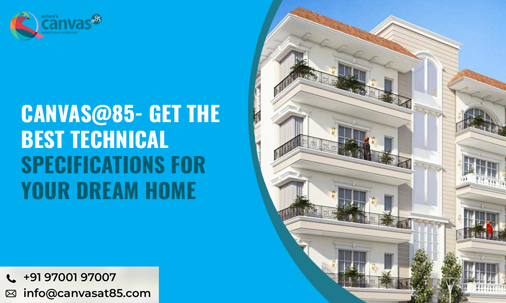 Canvas@85- Get The Best Technical Specifications for Your Dream Home