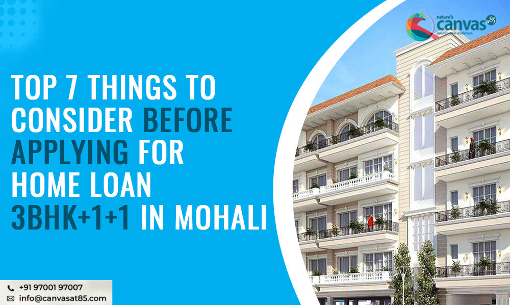 Top 7 Things to Consider Before Applying For Home Loan| 3BHK+1+1 in Mohali
