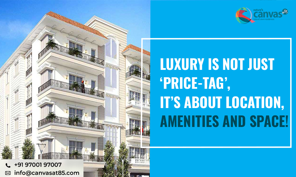 Luxury is Not Just 'Price-Tag', It's About Location, Amenities and Space!