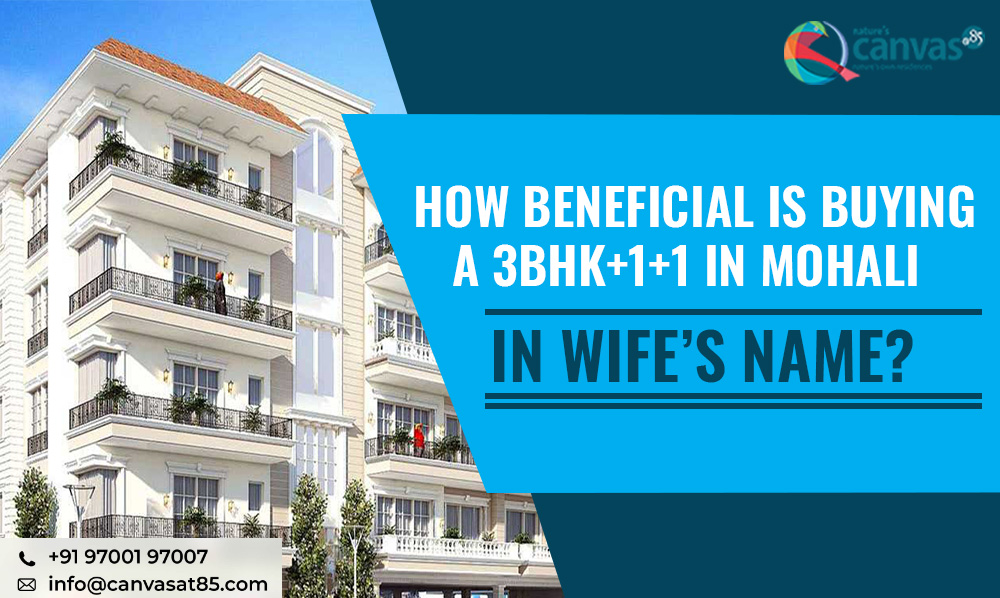 How Beneficial is Buying a 3BHK+1+1 in Mohali in Wife's Name?