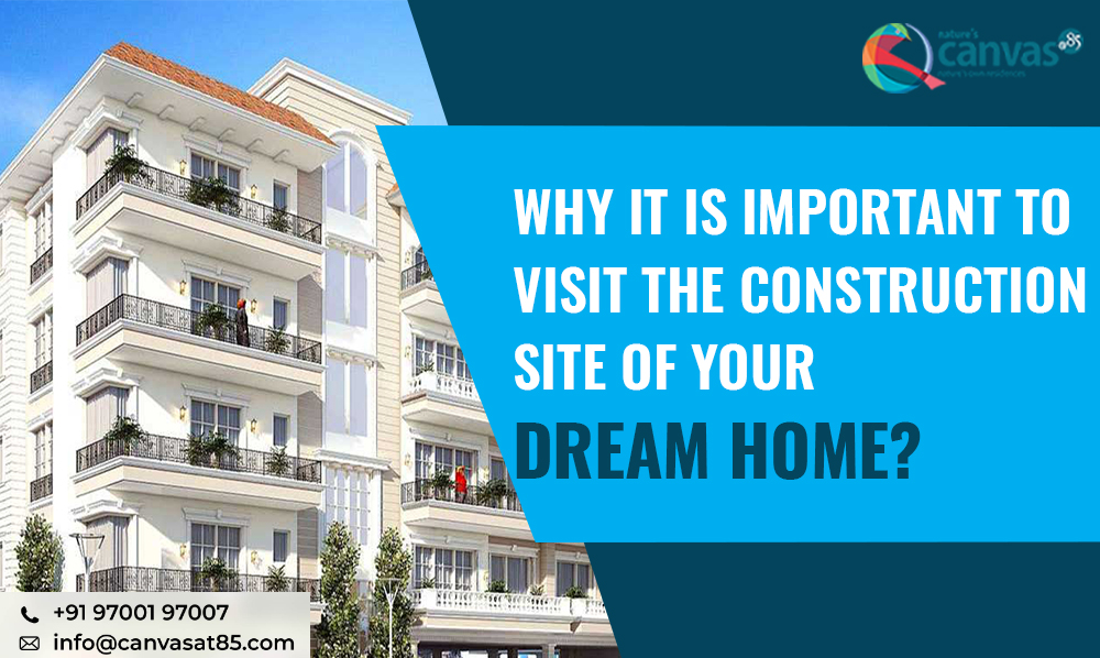 Why it is important to Visit the Construction site of your Dream Home?