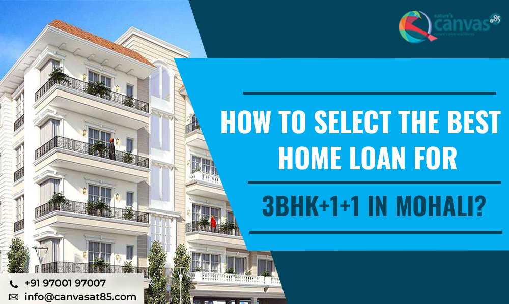 How to select the best home loan for 3bhk+1+1 in Mohali?